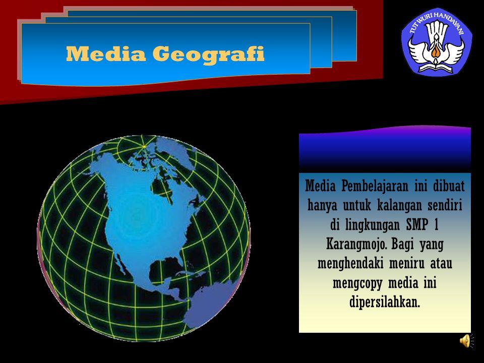 Media Geografi Media Pembelajaran ini dibuat hanya untuk kalangan sendiri di lingkungan SMP 1 Karangmojo. Bagi yang menghendaki meniru atau mengcopy m