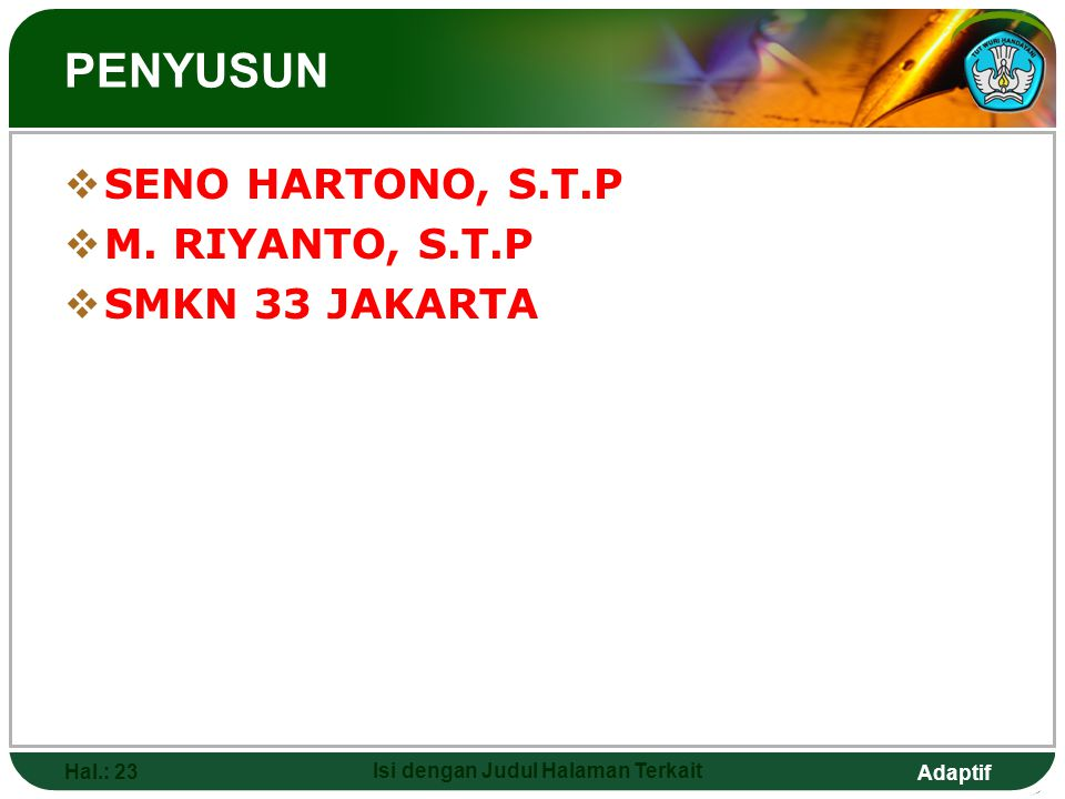 Adaptif Hal.: 23 Isi dengan Judul Halaman Terkait PENYUSUN  SENO HARTONO, S.T.P  M. RIYANTO, S.T.P  SMKN 33 JAKARTA