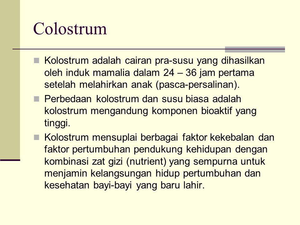 Colostrum Kolostrum adalah cairan pra-susu yang dihasilkan oleh induk mamalia dalam 24 – 36 jam pertama setelah melahirkan anak (pasca-persalinan). Pe