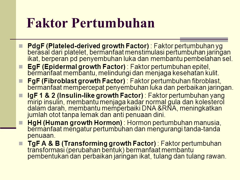 Faktor Pertumbuhan PdgF (Plateled-derived growth Factor) : Faktor pertumbuhan yg berasal dari platelet, bermanfaat menstimulasi pertumbuhan jaringan i
