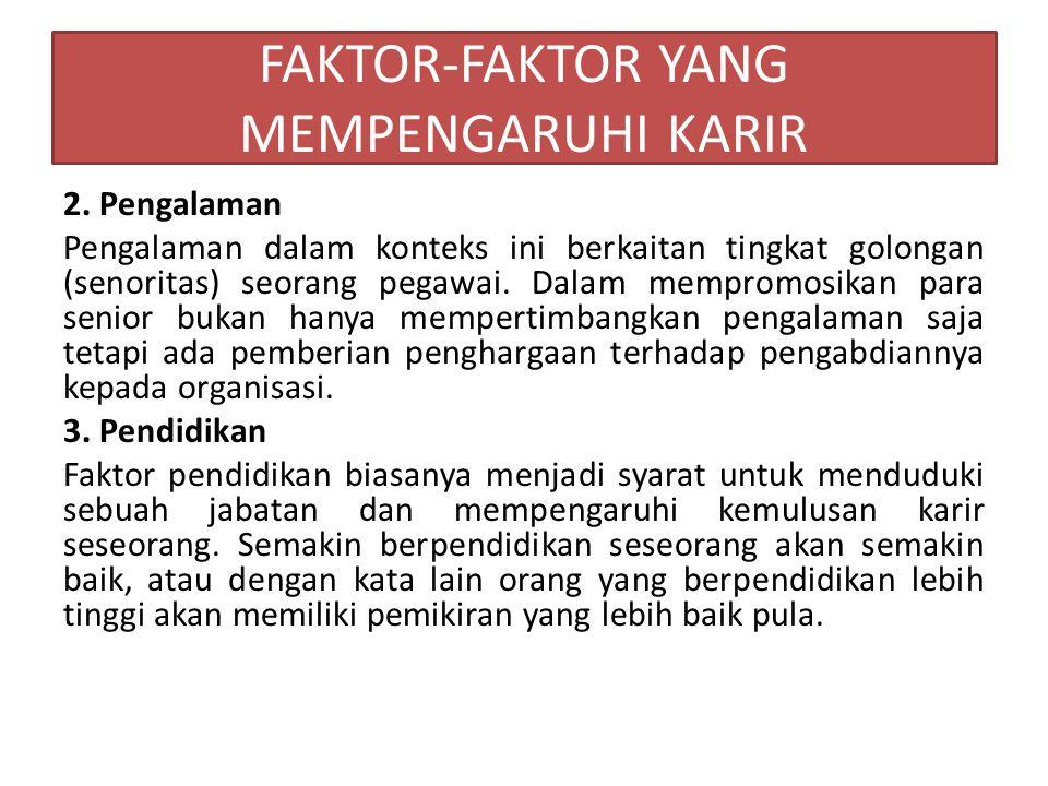 FAKTOR-FAKTOR YANG MEMPENGARUHI KARIR 2. Pengalaman Pengalaman dalam konteks ini berkaitan tingkat golongan (senoritas) seorang pegawai. Dalam memprom