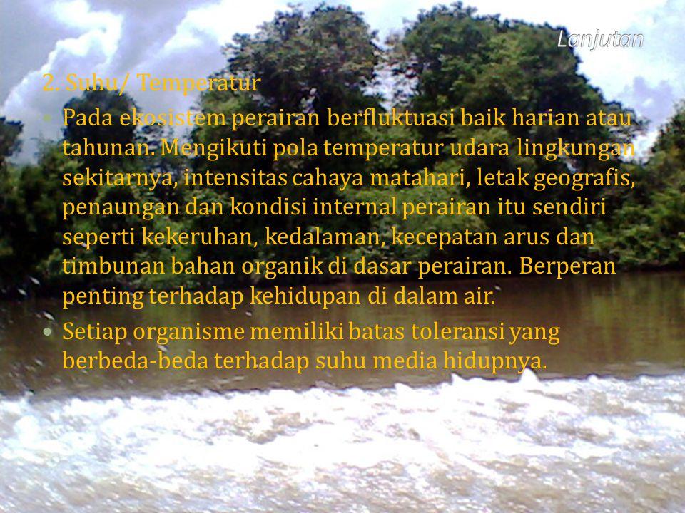 2. Suhu/ Temperatur Pada ekosistem perairan berfluktuasi baik harian atau tahunan. Mengikuti pola temperatur udara lingkungan sekitarnya, intensitas c