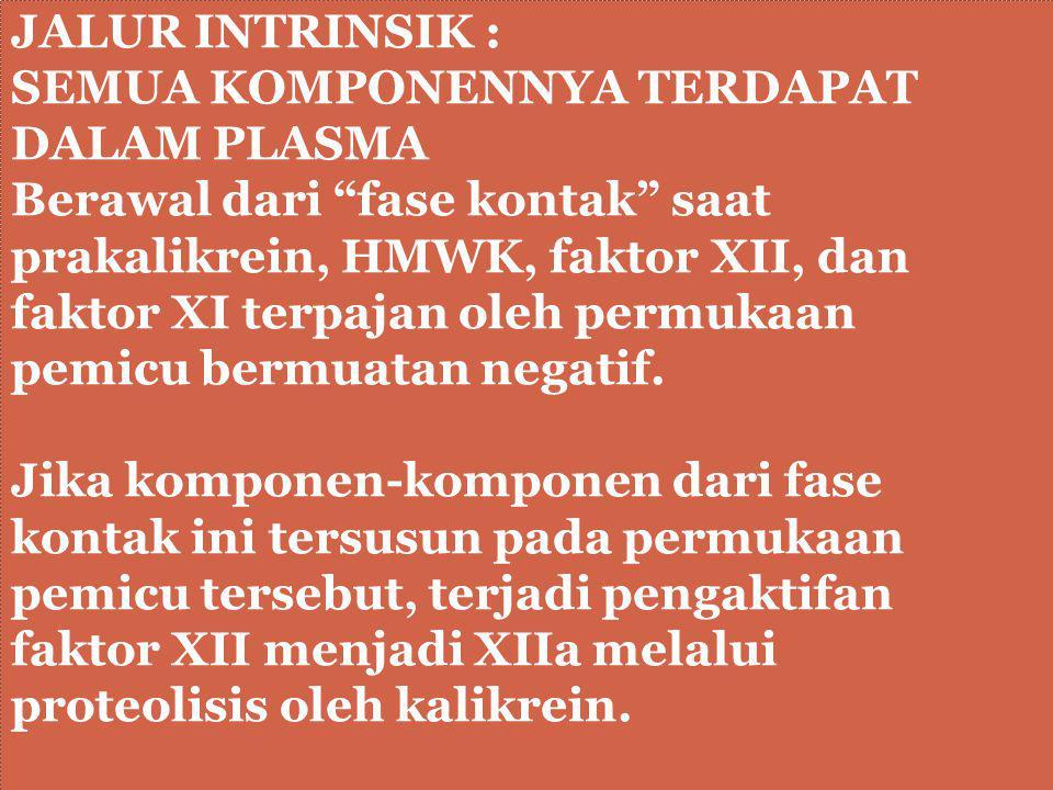 """JALUR INTRINSIK : SEMUA KOMPONENNYA TERDAPAT DALAM PLASMA Berawal dari """"fase kontak"""" saat prakalikrein, HMWK, faktor XII, dan faktor XI terpajan oleh"""