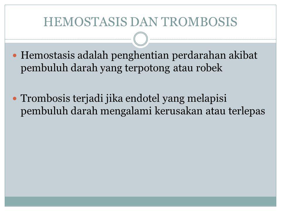 HEMOSTASIS DAN TROMBOSIS Hemostasis adalah penghentian perdarahan akibat pembuluh darah yang terpotong atau robek Trombosis terjadi jika endotel yang