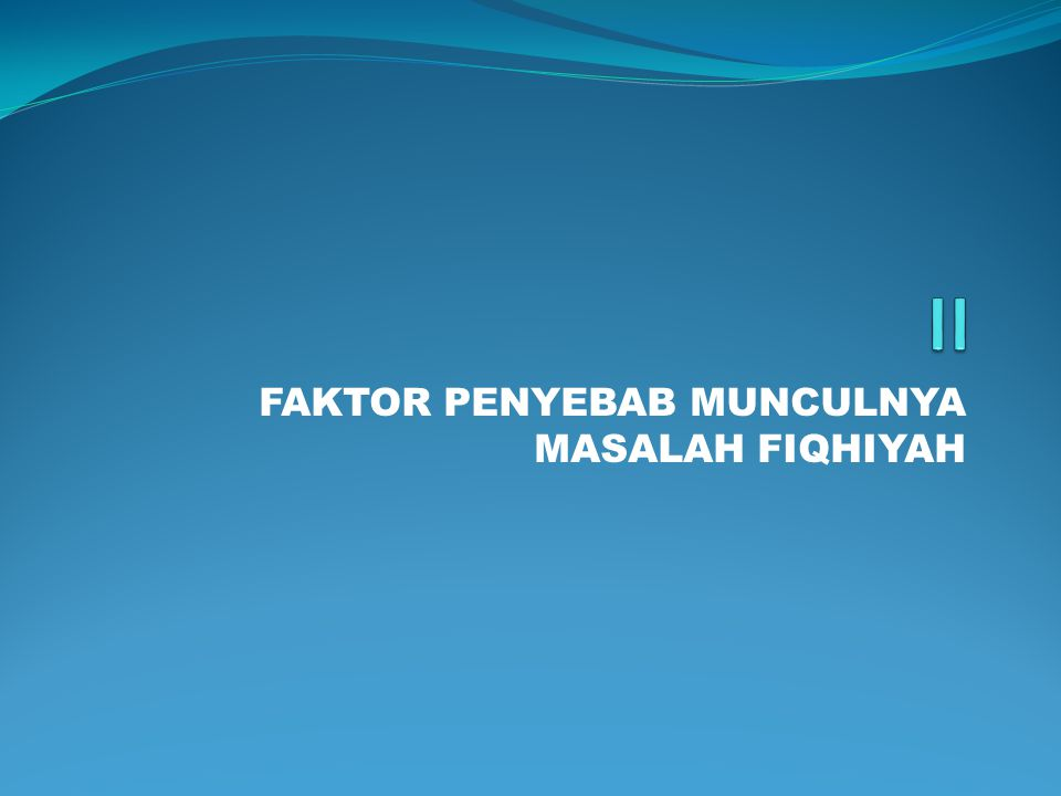 FAKTOR PENYEBAB MUNCULNYA MASALAH FIQHIYAH