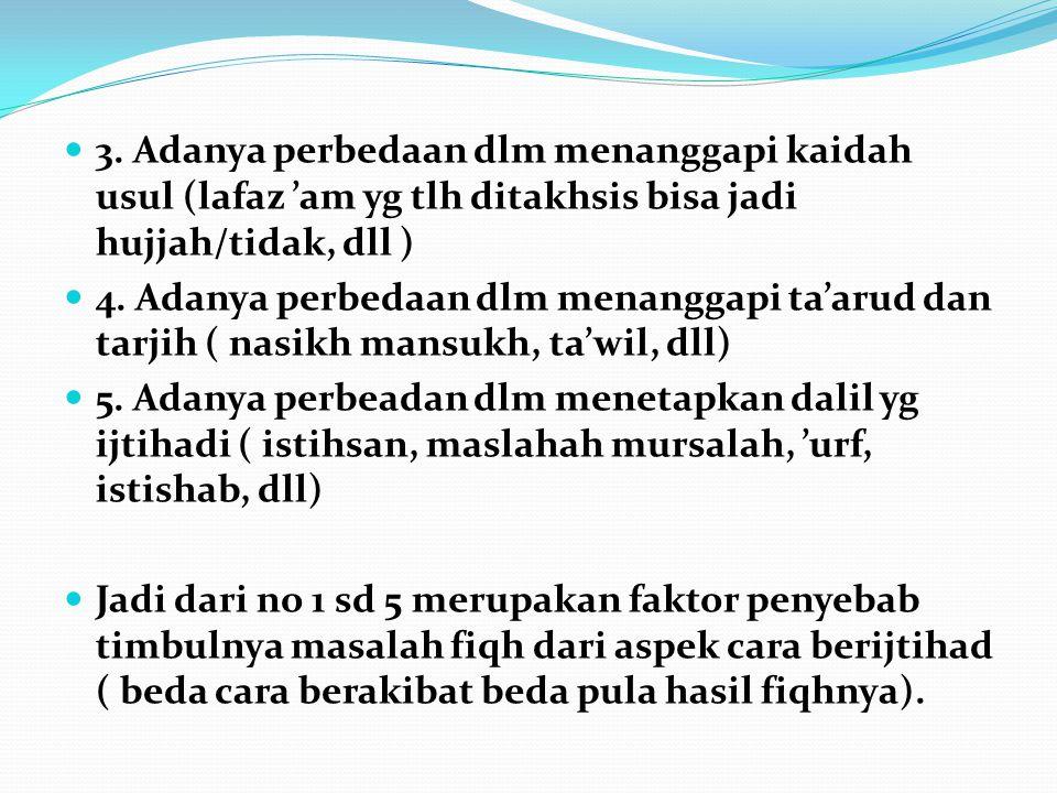 "B. FAKTOR PENYEBAB TIMBULNYA MASALAH FIQHIYAH A.Djazuli, dlm buku ""Ilmu Fiqh"" menyatakan bahwa faktor penyebab terjadinya masalah fiqhiyah ( sebagai a"