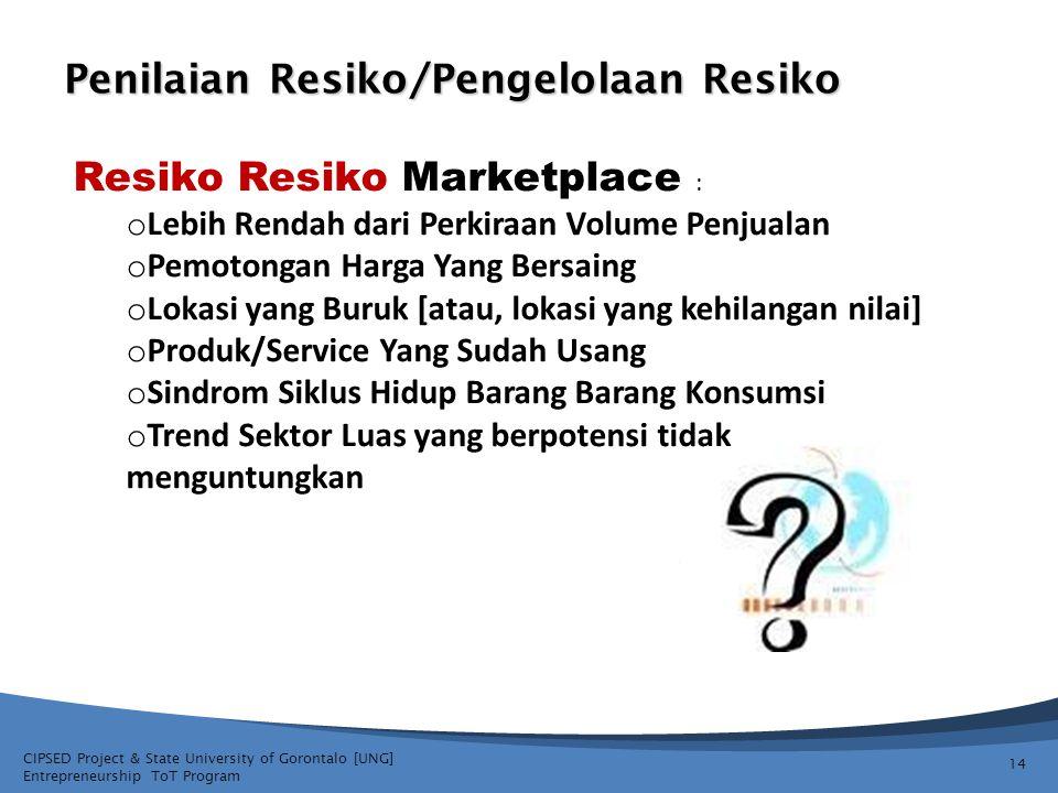 CIPSED Project & State University of Gorontalo [UNG] Entrepreneurship ToT Program Penilaian Resiko/Pengelolaan Resiko 14 Resiko Resiko Marketplace : o