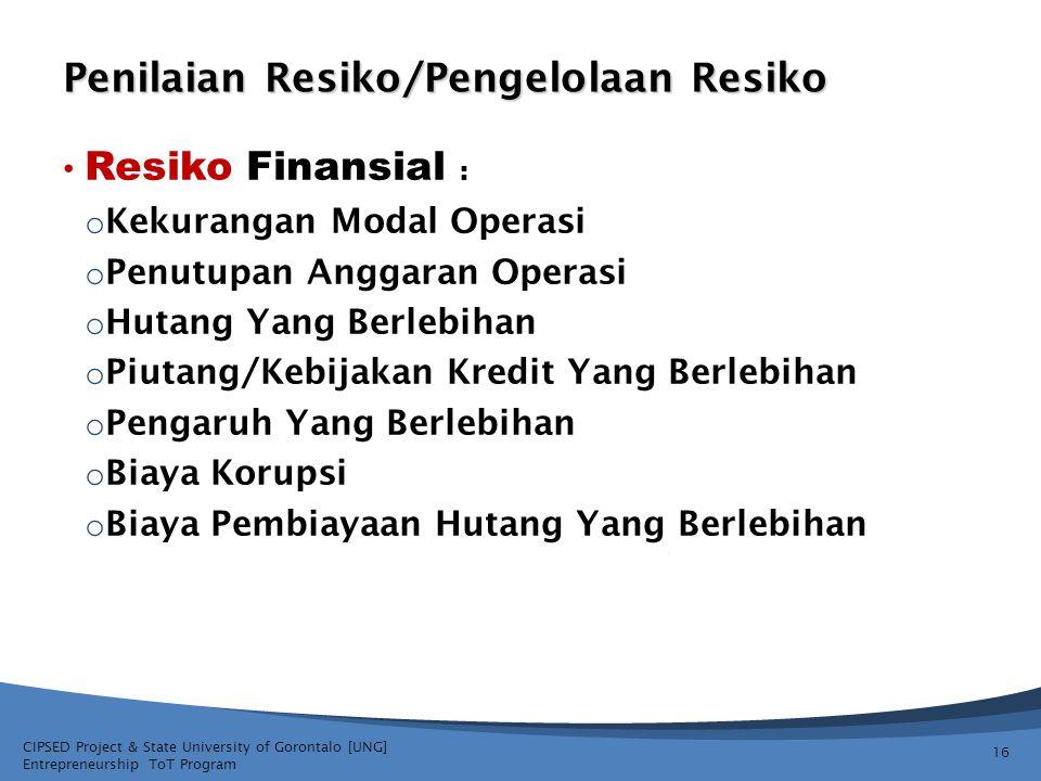 CIPSED Project & State University of Gorontalo [UNG] Entrepreneurship ToT Program Penilaian Resiko/Pengelolaan Resiko Resiko Finansial : o Kekurangan