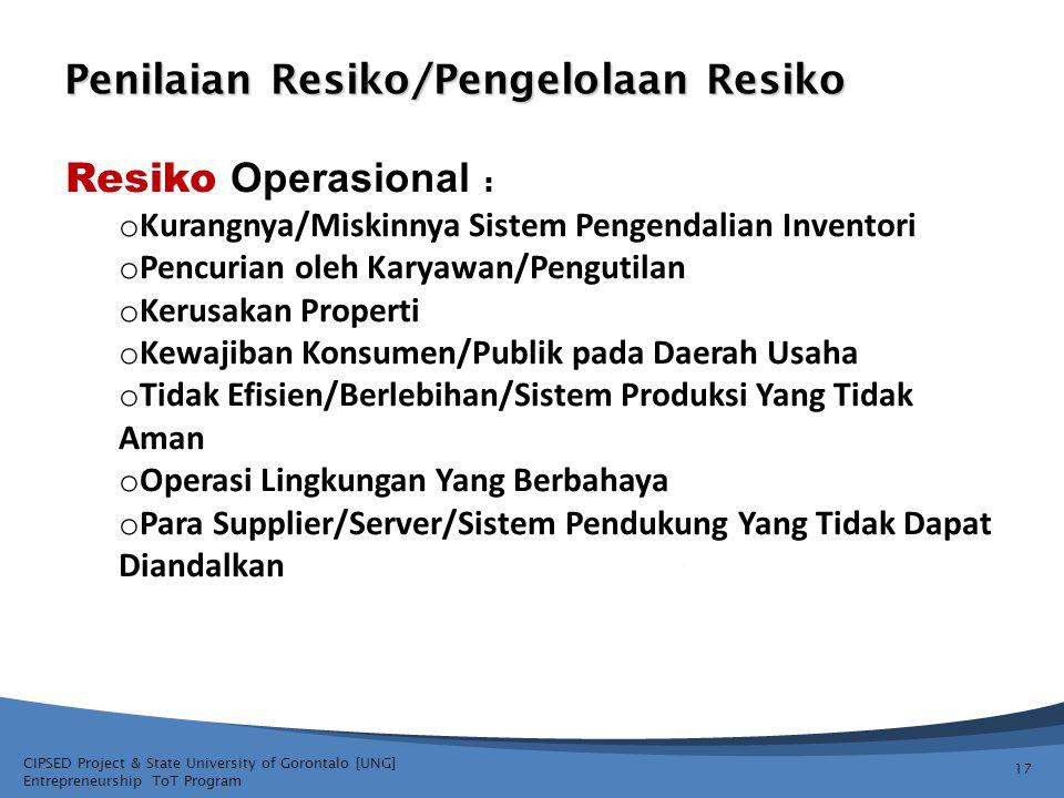 CIPSED Project & State University of Gorontalo [UNG] Entrepreneurship ToT Program Penilaian Resiko/Pengelolaan Resiko 17 Resiko Operasional : o Kurang