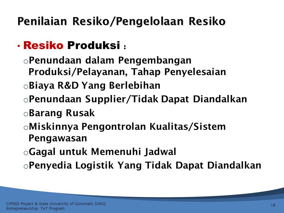 CIPSED Project & State University of Gorontalo [UNG] Entrepreneurship ToT Program Penilaian Resiko/Pengelolaan Resiko 18 Resiko Produksi : o Penundaan