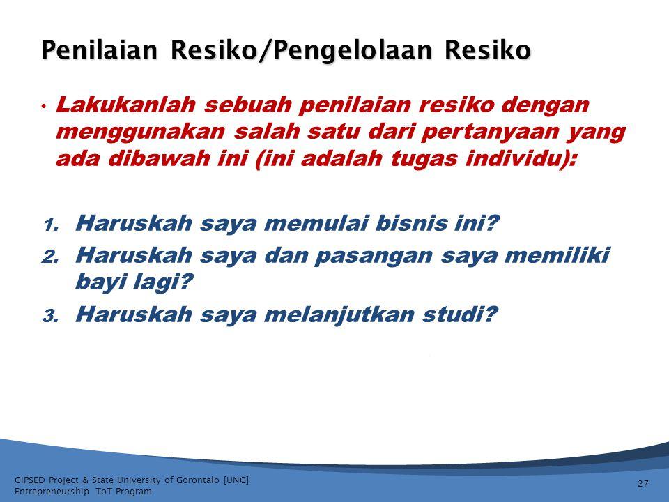 CIPSED Project & State University of Gorontalo [UNG] Entrepreneurship ToT Program Penilaian Resiko/Pengelolaan Resiko Lakukanlah sebuah penilaian resi