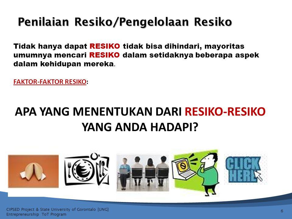 CIPSED Project & State University of Gorontalo [UNG] Entrepreneurship ToT Program Penilaian Resiko/Pengelolaan Resiko Lakukanlah sebuah penilaian resiko dengan menggunakan salah satu dari pertanyaan yang ada dibawah ini (ini adalah tugas individu): 1.
