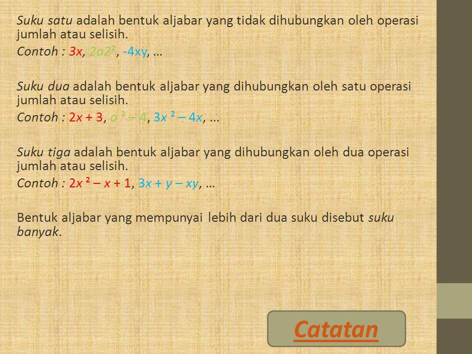 Suku satu adalah bentuk aljabar yang tidak dihubungkan oleh operasi jumlah atau selisih. Contoh : 3x, 2a2², -4xy, … Suku dua adalah bentuk aljabar yan
