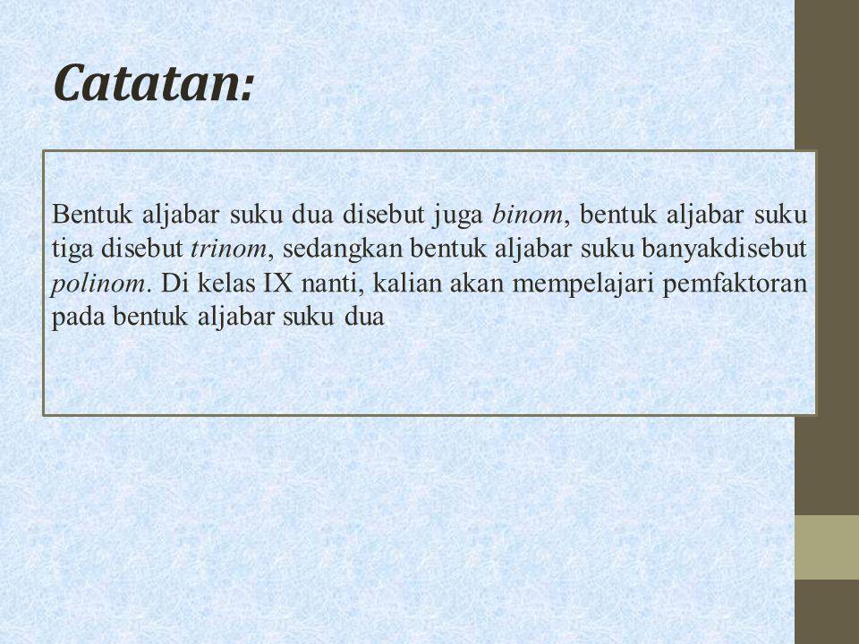 Catatan: Bentuk aljabar suku dua disebut juga binom, bentuk aljabar suku tiga disebut trinom, sedangkan bentuk aljabar suku banyakdisebut polinom. Di
