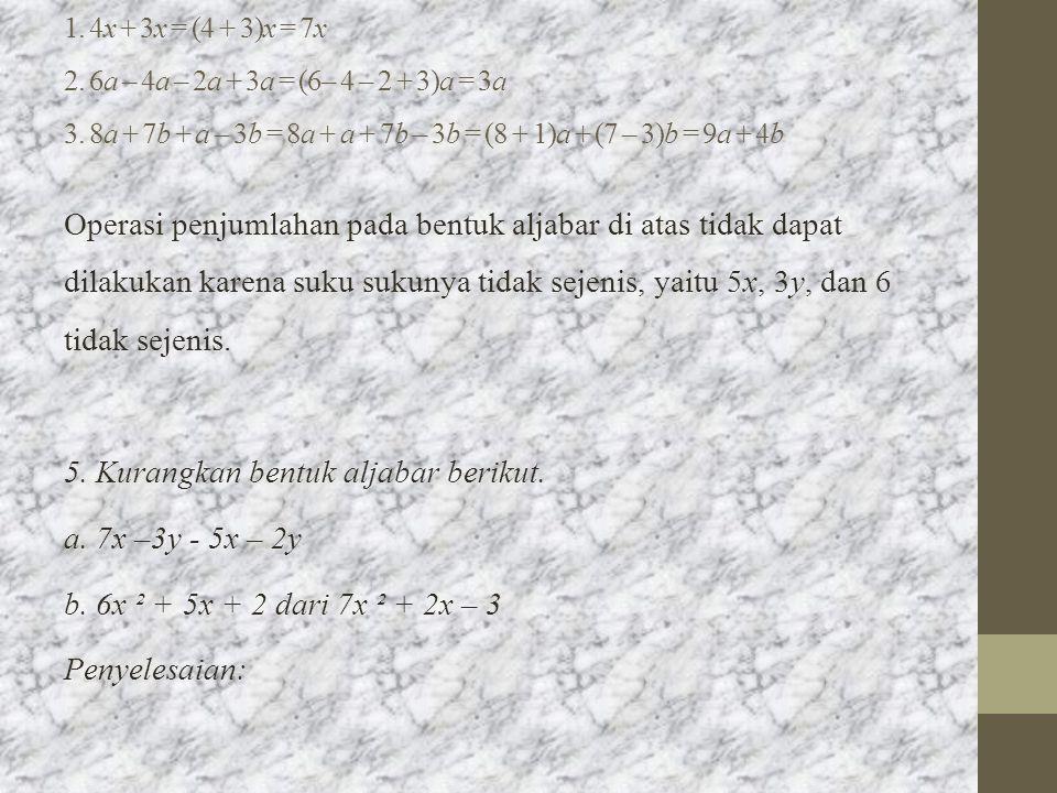 1. 4x + 3x = (4 + 3)x = 7x 2. 6a – 4a – 2a + 3a = (6– 4 – 2 + 3)a = 3a 3. 8a + 7b + a – 3b = 8a + a + 7b – 3b = (8 + 1)a + (7 – 3)b = 9a + 4b Operasi