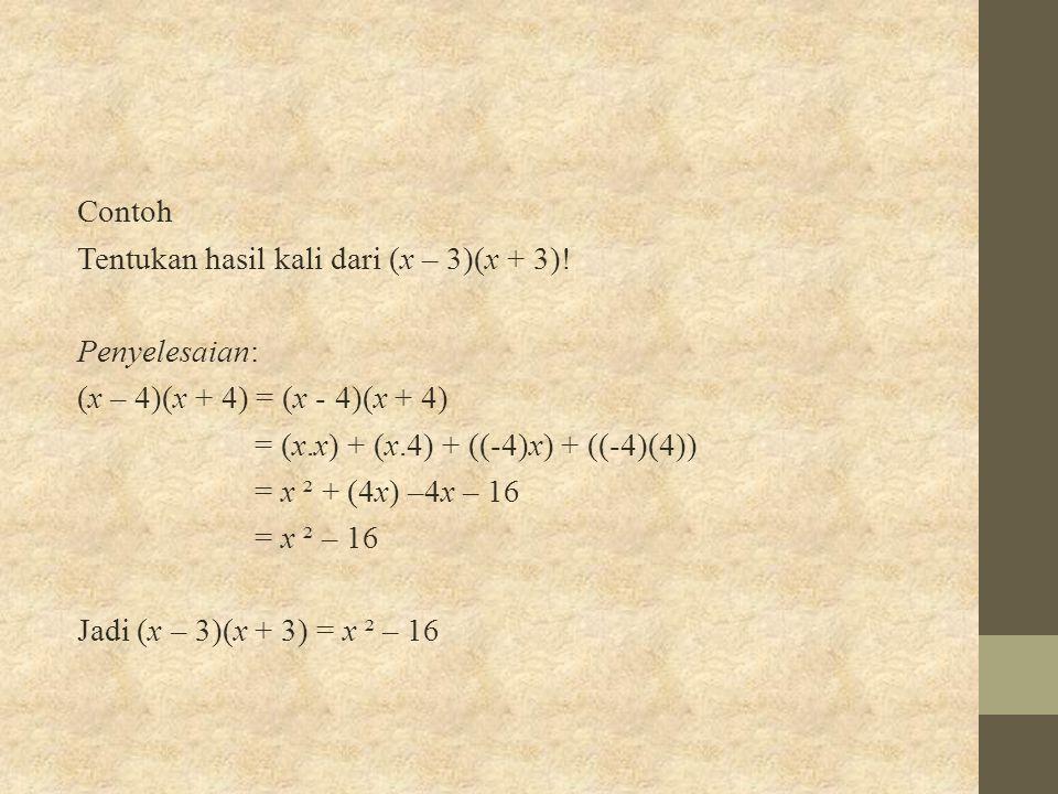 Contoh Tentukan hasil kali dari (x – 3)(x + 3)! Penyelesaian: (x – 4)(x + 4) = (x - 4)(x + 4) = (x.x) + (x.4) + ((-4)x) + ((-4)(4)) = x ² + (4x) –4x –