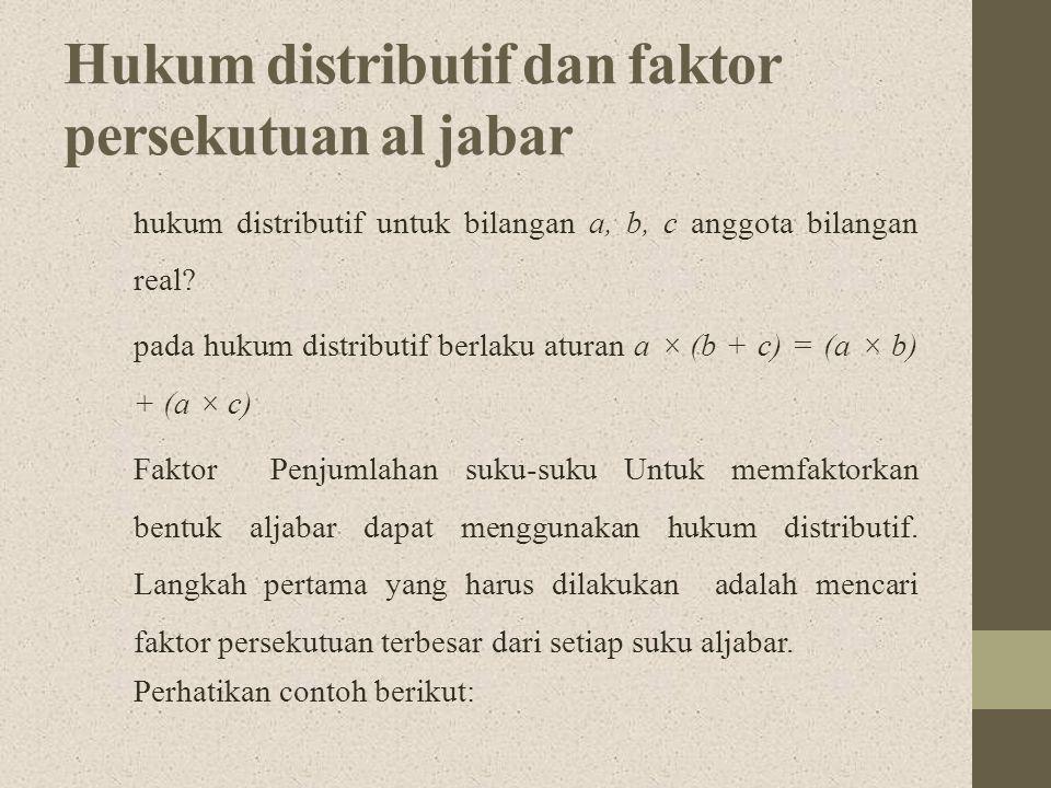 Hukum distributif dan faktor persekutuan al jabar hukum distributif untuk bilangan a, b, c anggota bilangan real? pada hukum distributif berlaku atura