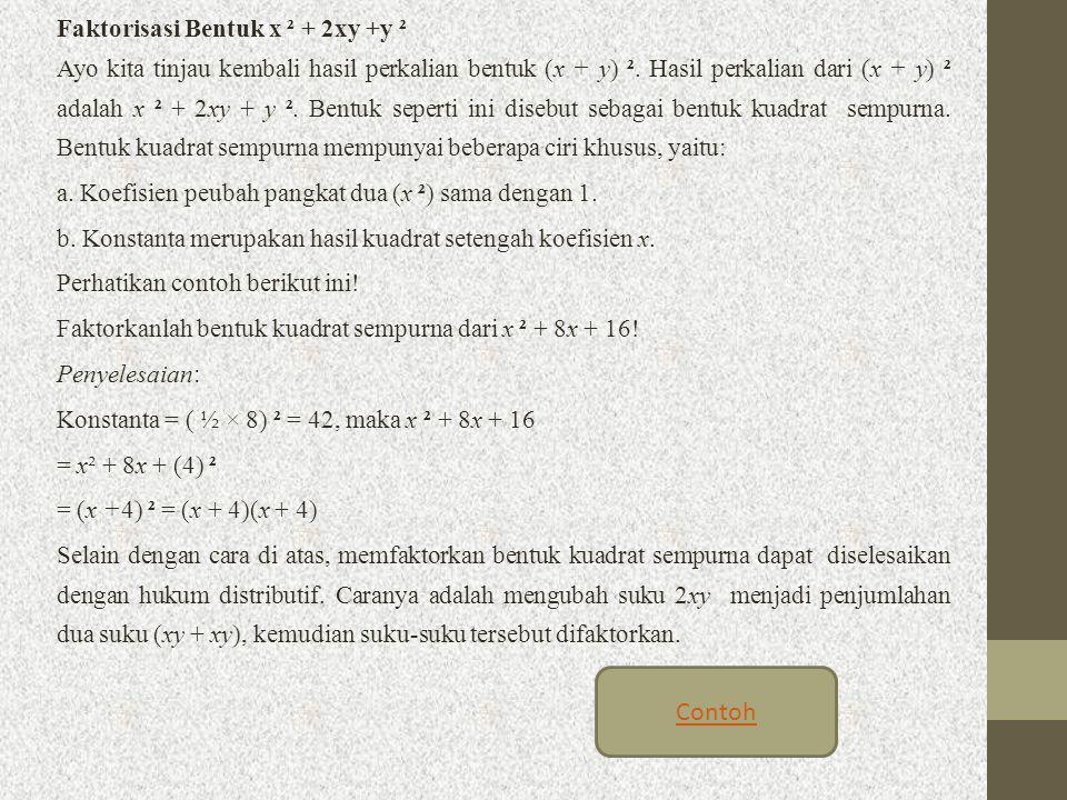 Faktorisasi Bentuk x ² + 2xy +y ² Ayo kita tinjau kembali hasil perkalian bentuk (x + y) ². Hasil perkalian dari (x + y) ² adalah x ² + 2xy + y ². Ben