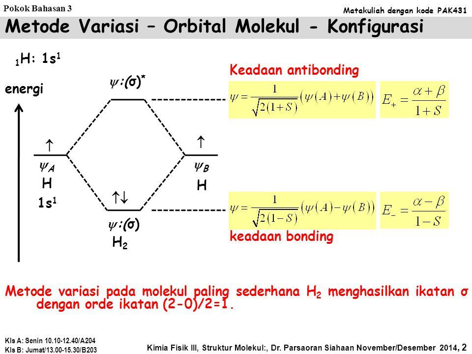 Molekul Kompleks Penyelesaian molekul H 2 + adalah menggunakan aproksimasi orbital molekul, dan masih sangat sulit bila dilakukan secara analitik.