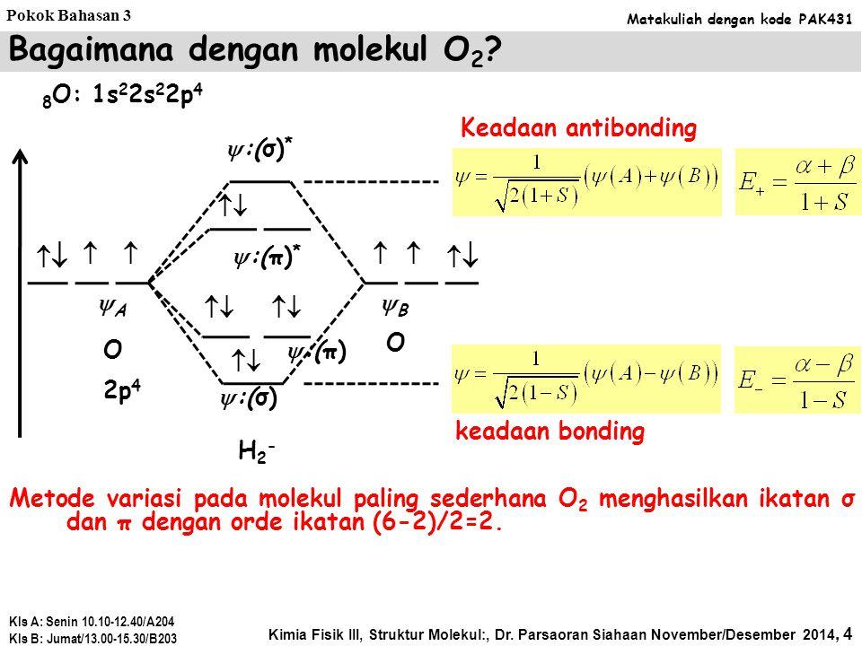 Metode variasi pada molekul paling sederhana O 2 menghasilkan ikatan σ dan π dengan orde ikatan (6-2)/2=2.