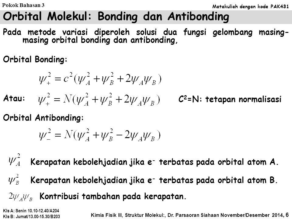 Pada metode variasi diperoleh solusi dua fungsi gelombang masing- masing orbital bonding dan antibonding, Orbital Bonding: Atau: Orbital Antibonding: Orbital Molekul: Bonding dan Antibonding C 2 =N: tetapan normalisasi Kerapatan kebolehjadian jika e - terbatas pada orbital atom A.