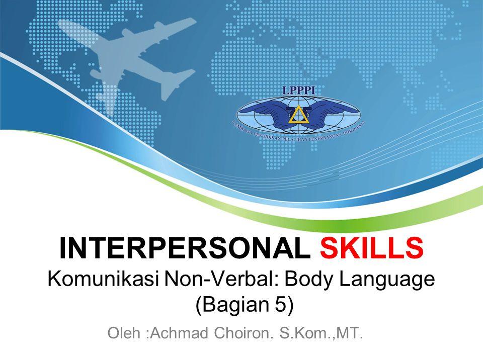 INTERPERSONAL SKILLS Komunikasi Non-Verbal: Body Language (Bagian 5) Oleh :Achmad Choiron. S.Kom.,MT.