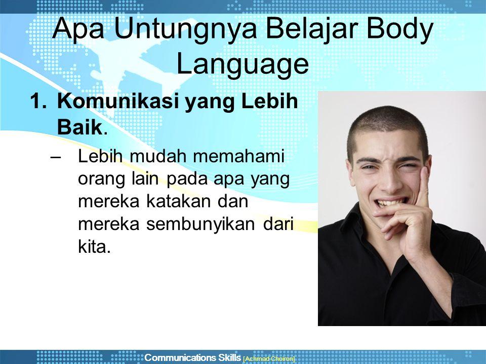 Communications Skills [Achmad Choiron] Apa Untungnya Belajar Body Language 1.Komunikasi yang Lebih Baik. –Lebih mudah memahami orang lain pada apa yan