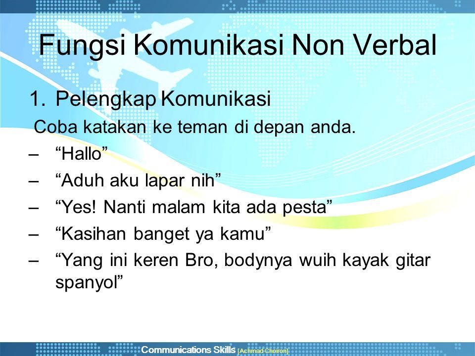 """Communications Skills [Achmad Choiron] Fungsi Komunikasi Non Verbal 1.Pelengkap Komunikasi Coba katakan ke teman di depan anda. –""""Hallo"""" –""""Aduh aku la"""