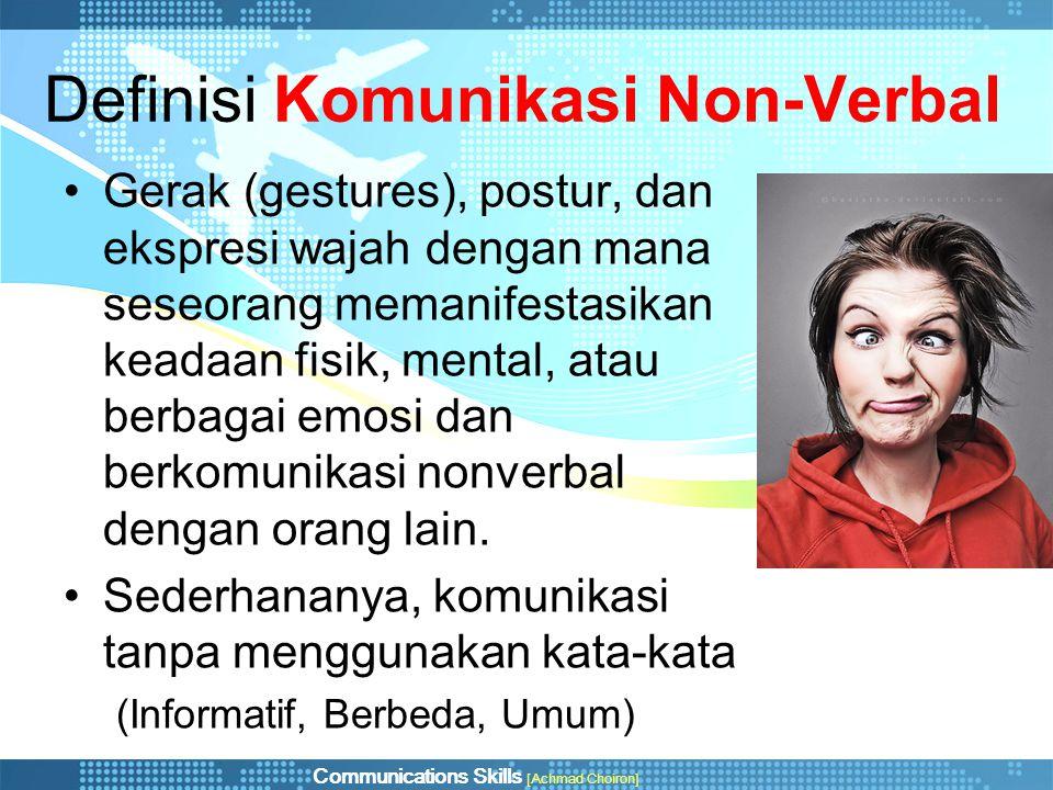 Definisi Komunikasi Non-Verbal Gerak (gestures), postur, dan ekspresi wajah dengan mana seseorang memanifestasikan keadaan fisik, mental, atau berbaga