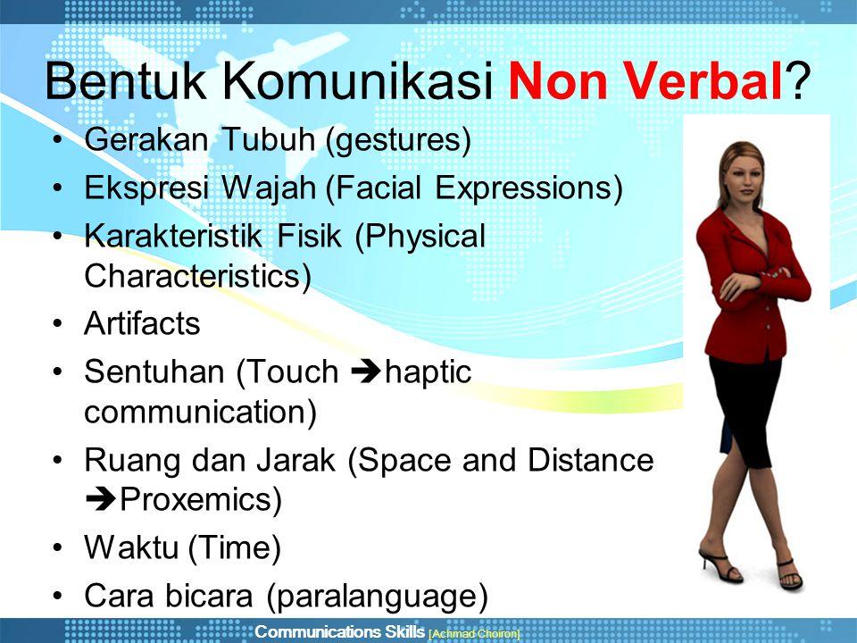 Communications Skills [Achmad Choiron] Bentuk Komunikasi Non Verbal? Gerakan Tubuh (gestures) Ekspresi Wajah (Facial Expressions) Karakteristik Fisik