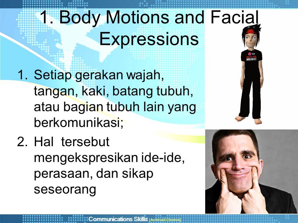 Communications Skills [Achmad Choiron] 1. Body Motions and Facial Expressions 1.Setiap gerakan wajah, tangan, kaki, batang tubuh, atau bagian tubuh la