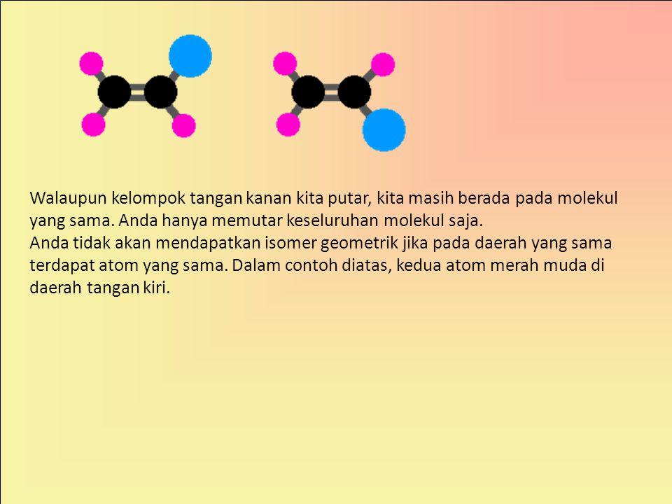 Walaupun kelompok tangan kanan kita putar, kita masih berada pada molekul yang sama.