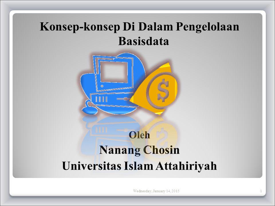 Konsep-konsep Di Dalam Pengelolaan Basisdata Oleh Nanang Chosin Universitas Islam Attahiriyah Wednesday, January 14, 20151