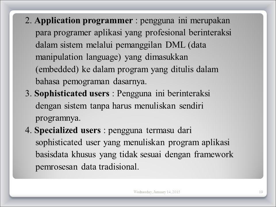 2. Application programmer : pengguna ini merupakan para programer aplikasi yang profesional berinteraksi dalam sistem melalui pemanggilan DML (data ma
