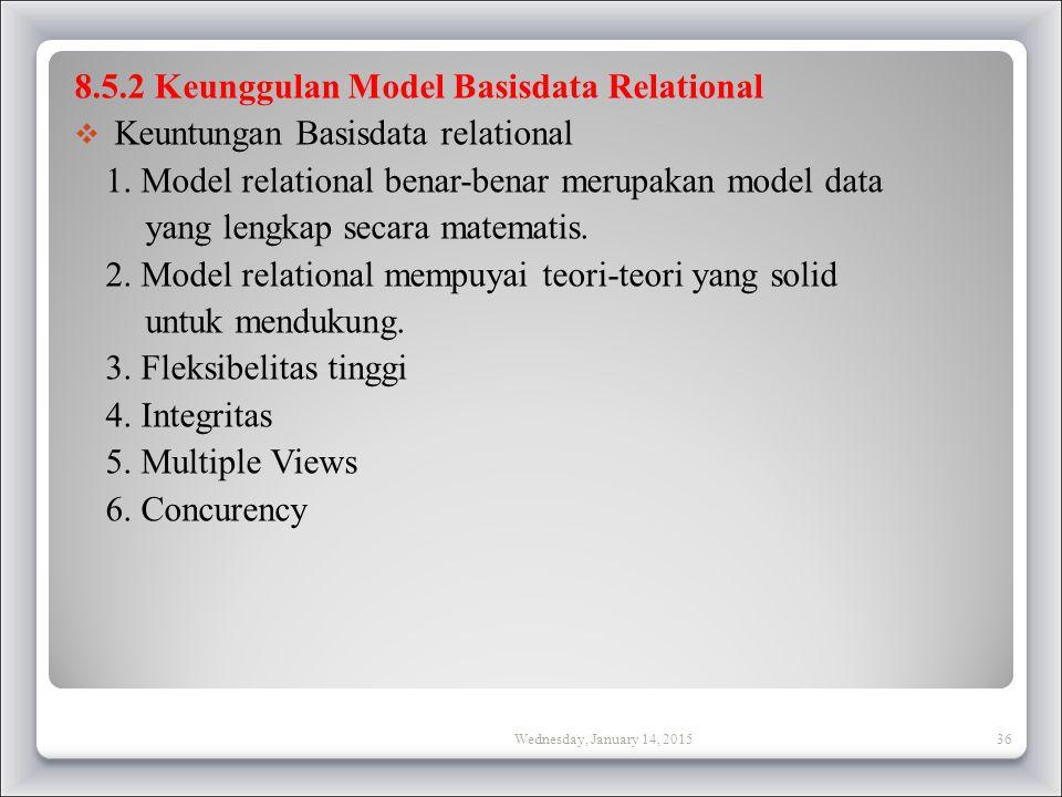 8.5.2 Keunggulan Model Basisdata Relational  Keuntungan Basisdata relational 1.