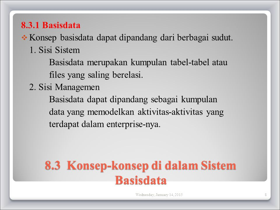 8.3 Konsep-konsep di dalam Sistem Basisdata 8.3.1 Basisdata  Konsep basisdata dapat dipandang dari berbagai sudut.