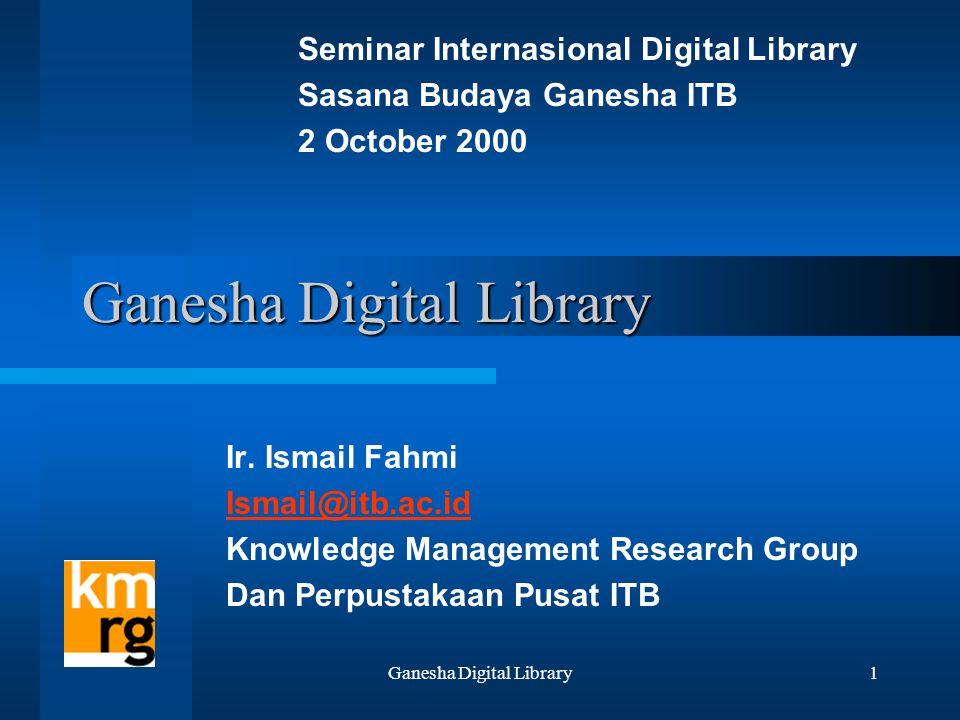 Ganesha Digital Library52 Arsitektur GDL Sistem Operasi: UNIX FreeBSD Web Server: Apache Programming Lang: PHP 4.02 Database server: MySQL Streaming server: Real Server Search Engine: SWISH-E