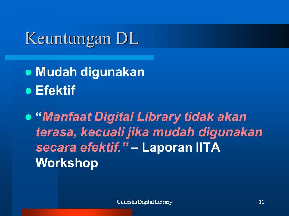 """Ganesha Digital Library11 Keuntungan DL Mudah digunakan Efektif """"Manfaat Digital Library tidak akan terasa, kecuali jika mudah digunakan secara efekti"""