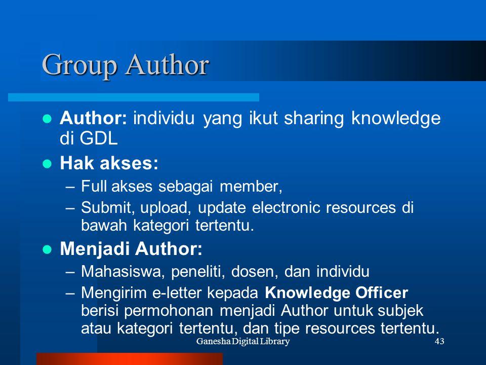 Ganesha Digital Library43 Group Author Author: individu yang ikut sharing knowledge di GDL Hak akses: –Full akses sebagai member, –Submit, upload, upd