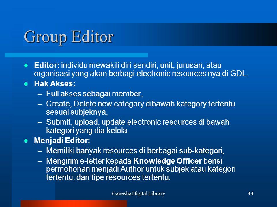 Ganesha Digital Library44 Group Editor Editor: individu mewakili diri sendiri, unit, jurusan, atau organisasi yang akan berbagi electronic resources n