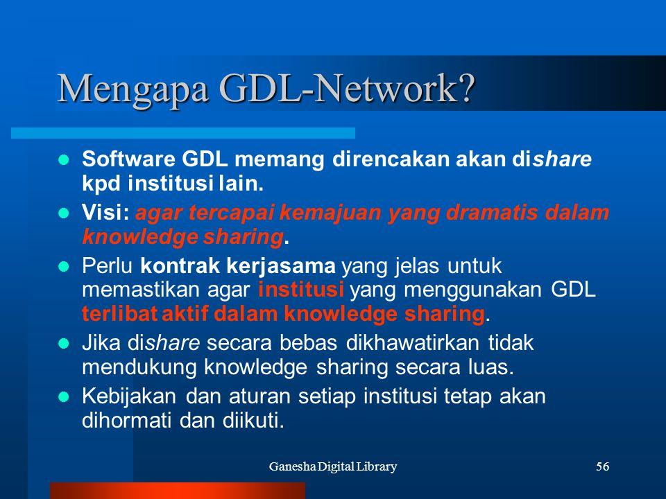 Ganesha Digital Library56 Mengapa GDL-Network? Software GDL memang direncakan akan dishare kpd institusi lain. Visi: agar tercapai kemajuan yang drama