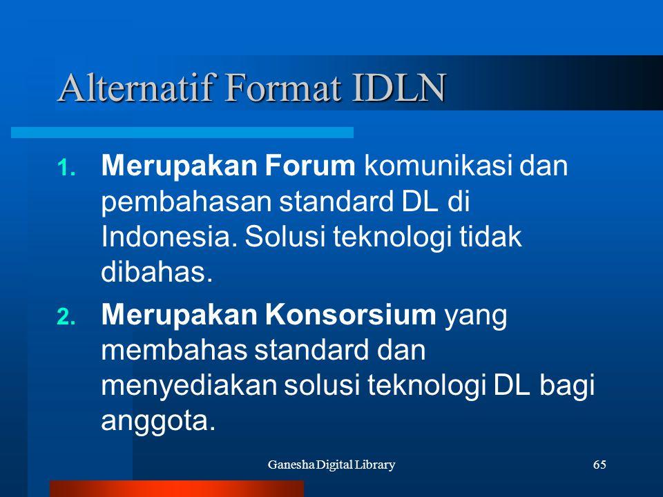 Ganesha Digital Library65 Alternatif Format IDLN 1. Merupakan Forum komunikasi dan pembahasan standard DL di Indonesia. Solusi teknologi tidak dibahas