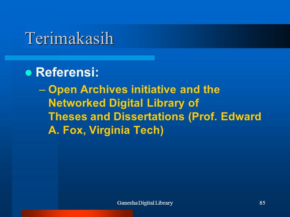 Ganesha Digital Library85 Terimakasih Referensi: –Open Archives initiative and the Networked Digital Library of Theses and Dissertations (Prof.