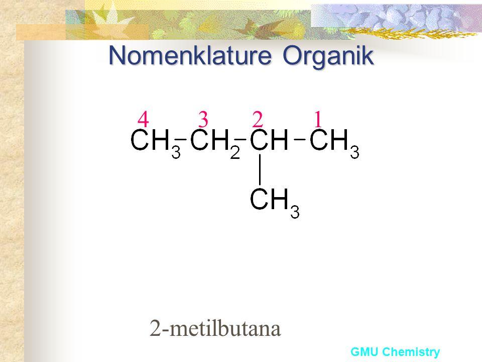 GMU Chemistry Nomenklature alkana (IUPAC) (IUPAC) Satu substituent Tentukan rantai terpanjang – rantai induk Beri nomor dari ujung yang terdekat denga