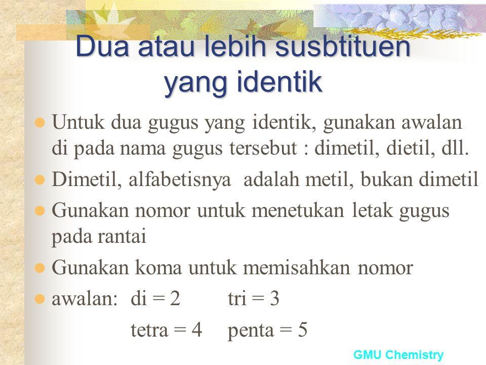 GMU Chemistry Dua substituen yang berbeda Beri nomor cincin dari ujung yang terdekat dengan gugus, abaikan urutan alfabetnya Tentukan letak gugus pada