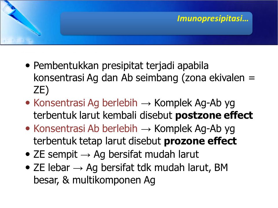 Pembentukkan presipitat terjadi apabila konsentrasi Ag dan Ab seimbang (zona ekivalen = ZE) Konsentrasi Ag berlebih → Komplek Ag-Ab yg terbentuk larut