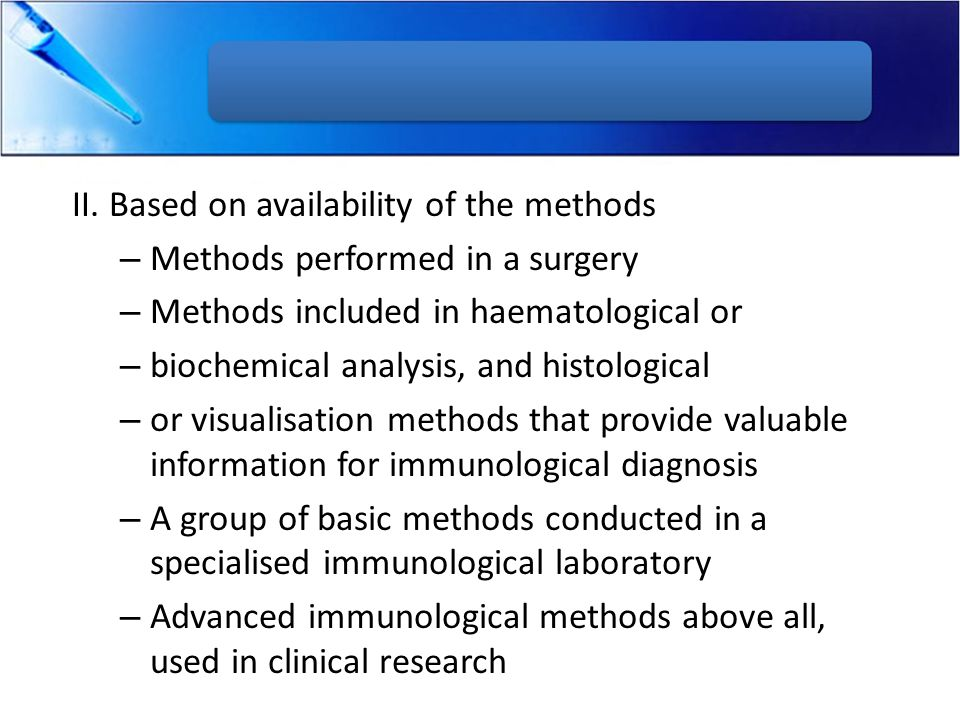 II. Based on availability of the methods – Methods performed in a surgery – Methods included in haematological or – biochemical analysis, and histolog