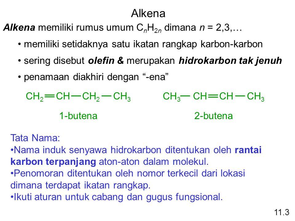 Alkena Alkena memiliki rumus umum C n H 2n dimana n = 2,3,… memiliki setidaknya satu ikatan rangkap karbon-karbon sering disebut olefin & merupakan hi