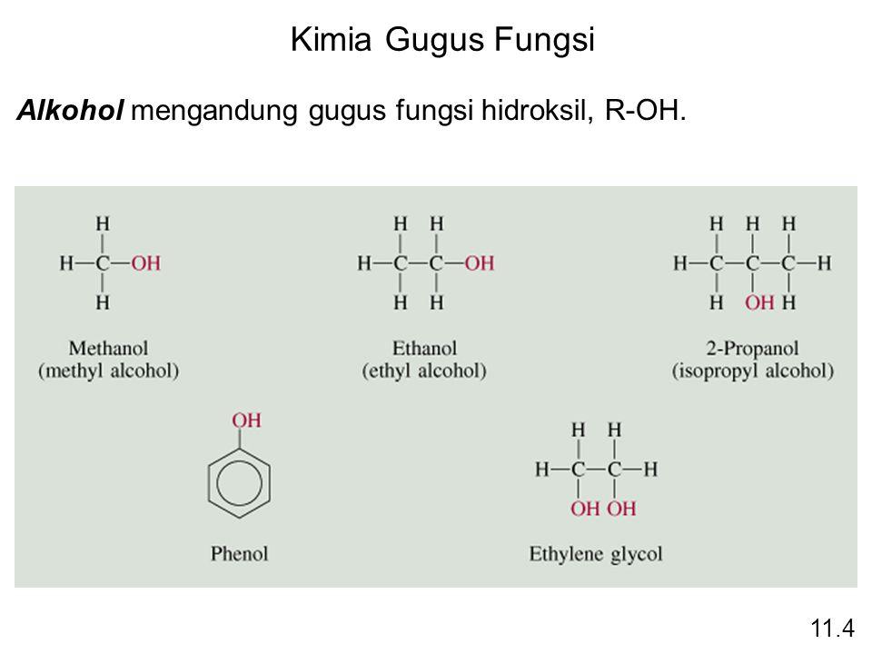 Kimia Gugus Fungsi Alkohol mengandung gugus fungsi hidroksil, R-OH. 11.4