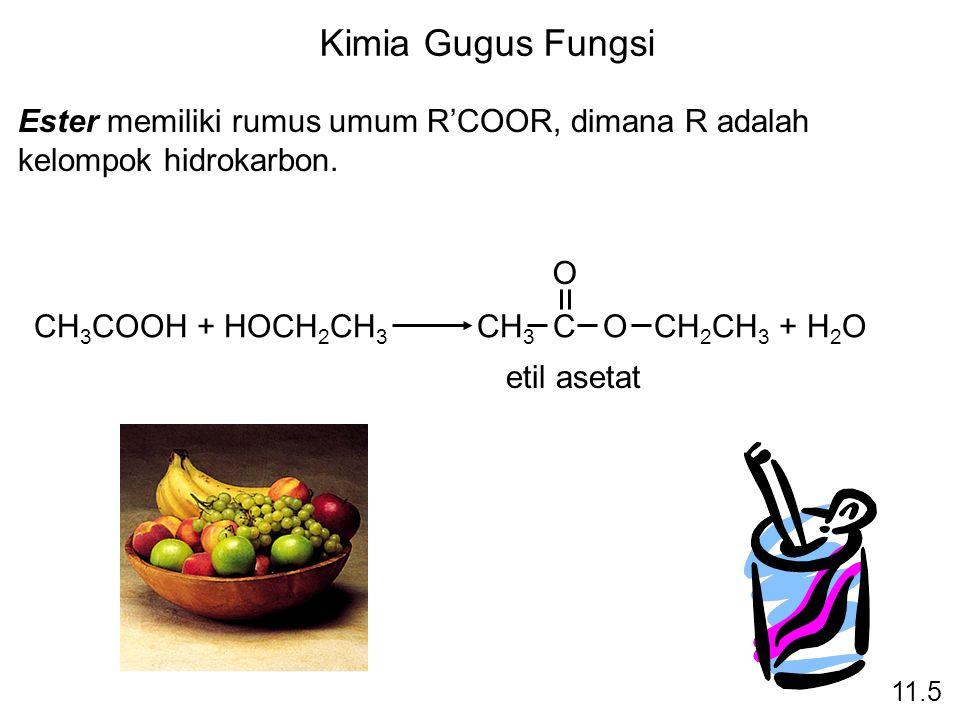 Kimia Gugus Fungsi Ester memiliki rumus umum R'COOR, dimana R adalah kelompok hidrokarbon. CH 3 COOH + HOCH 2 CH 3 CH 3 C O CH 2 CH 3 + H 2 O O etil a